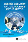 Energy Security and Geopolitics in the Arctic: Challenges and Opportunities in the 21st Century by World Scientific Publishing Co Pte Ltd (Paperback, 2012)