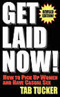 Get Laid Now! How to Pick Up Women and Have Casual Sex-Revised Edition by Tab Tucker (Paperback / softback, 2010)
