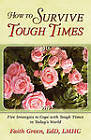 How to Survive Tough Times: Five Strategies to Cope with Tough Times in Today's World by Edd Lmhc Faith Green (Paperback / softback, 2009)