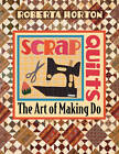Scrap Quilts: The Art of Making Do by Patricia Horton (Paperback, 1998)