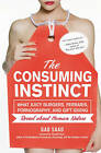 The Consuming Instinct: What Juicy Burgers, Ferraris, Pornography, and Gift Giving Reveal About Human Nature by Gad Saad (Hardback, 2011)