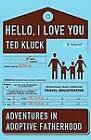 Hello, I Love You: Adventures in Adoptive Fatherhood by Ted Kluck (Paperback / softback, 2010)