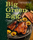 Big Green Egg Cookbook: Celebrating the Ultimate Cooking Experience by Big Green Egg (Hardback, 2013)
