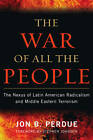 The War of All the People: The Nexus of Latin American Radicalism and Middle Eastern Terrorism by Jon B. Perdue (Hardback, 2012)