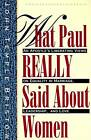 What Paul Really Said About Women: An Apostle's Liberating Views on Equality in Marriage, Leadership, and Love : with Questions by John Temple Bristow (Paperback, 1991)