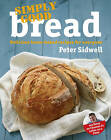 Simply Good Bread by Peter Sidwell (Hardback, 2011)