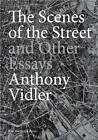 The Scenes of the Street and Other Essays by Anthony Vidler (Hardback, 2010)