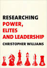 Researching Power, Elites and Leadership by Christopher Williams (Paperback, 2012)