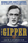 The Gipper: George Gipp, Knute Rockne, and the Dramatic Rise of Notre Dame Football by Jack Cavanaugh (Hardback, 2010)