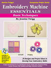 Embroidery Machine Essentials: Basic Techniques: 20 Designs and Project Ideas to Develop You Embroidery Skills by Jeanine Twigg (Paperback, 2003)