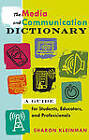 The Media and Communication Dictionary: A Guide for Students, Educators, and Professionals by Sharon Kleinman (Paperback, 2011)