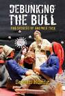 Debunking the Bull: For Seekers of Another Tack by Sarah Honig (Paperback, 2013)