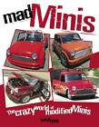 Mad Minis: The Crazy World of Modified Minis by Iain Ayre (Paperback, 2012)