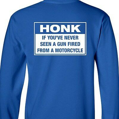Honk If You/'ve Never LONG SLEEVE T-Shirt Seen A Gun Fired From Motorcycle Biker