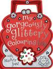 My Gorgeously Glittery Colouring Bag by Laura McNab (Paperback, 2013)