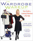 The Wardrobe Wakeup: Your Guide to Looking Fabulous at Any Age by Lois Joy Johnson (Paperback, 2012)