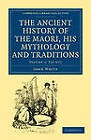 The Ancient History of the Maori, His Mythology and Traditions by John White (Paperback, 2011)