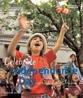 Celebrate Independence: With Parades, Picnics, and Fireworks by Deborah Heiligman (Hardback, 2007)