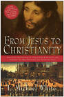 From Jesus to Christianity by L. Michael White (Paperback, 2005)