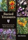 Buried Treasures: Finding and Growing the World's Choicest Bulbs by Janis Ruksans (Hardback, 2007)