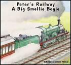 Peter's Railway a Big Smellie Bogie by Christopher G. C. Vine (Paperback, 2011)