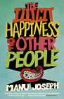 The Illicit Happiness of Other People: A Darkly Comic Novel Set in Modern India by Manu Joseph (Hardback, 2012)