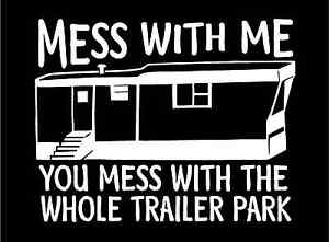 Redneck Decal Mess With Me You Mess With The Whole Trailer Park - Redneck truck decals