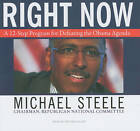 Right Now: A 12-step Program for Defeating the Obama Agenda by Michael Steele (CD-Audio, 2009)