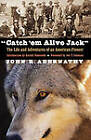 Catch 'Em Alive Jack : The Life and Adventures of an American Pioneer by John R. Abernathy (Paperback, 2006)