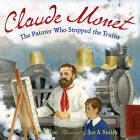 Claude Monet: The Painter Who Stopped the Trains by P. I. Maltbie, Jos A. Smith (Hardback, 2010)