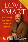 Love Smart: Find the One You Want Fix the One You Got by Dr. Phillip McGraw (Paperback, 2006)