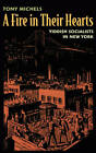 A Fire in Their Hearts: Yiddish Socialists in New York by Tony Michels (Paperback, 2009)