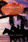 Consequence: Importance of the Spirit - Lilia Faith Christian's Family Legacy by Peggy L Headlund (Hardback, 2010)