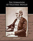 The Formation of Vegetable Mould Through the Action of Worms with Observations of Their Habits by Professor Charles Darwin (Paperback / softback, 2010)