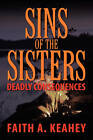 Sins of the Sisters: Deadly Consequences by Faith A Keahey (Paperback / softback, 2010)