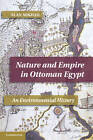 Nature and Empire in Ottoman Egypt: An Environmental History by Alan Mikhail (Paperback, 2012)