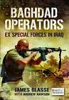 Baghdad Operators: Ex Special Forces in Iraq by James Glasse, Andrew Rawson (Hardback, 2013)
