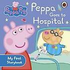 Peppa Pig: Peppa Goes to Hospital: My First Storybook by Penguin Books Ltd (Board book, 2012)