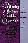 Rethinking Ethics in the Midst of Violence: Feminist Approach to Freedom by Linda A. Bell (Paperback, 1993)
