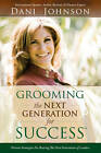Grooming the Next Generation for Success by Dani Johnson (Paperback, 2010)