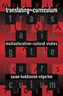 Translating the Curriculum: Multiculturalism into Cultural Studies by Susan Huddleston Edgerton (Paperback, 1997)