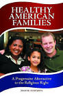 Healthy American Families: A Progressive Alternative to the Religious Right by John H. Scanzoni (Hardback, 2010)