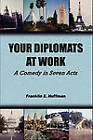 Your Diplomats at Work: A Comedy in Seven Acts by Franklin E Huffman (Paperback, 2011)