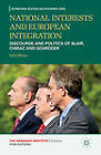 National Interests and European Integration: Discourse and Politics of Blair, Chirac and Schroder by Katrin Milzow (Hardback, 2012)