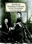 American Victorian Costume in Early Photographs by Priscilla Harris Dalrymple (Paperback, 1991)