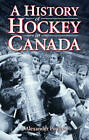 A History of Hockey in Canada by J. Alexander Poulton (Paperback, 2010)