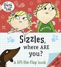 Charlie and Lola: Sizzles, Where are You? by Lauren Child (Board book, 2013)