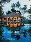 Sri Lanka Style: Tropical Design and Architecture by Channa Daswatte, Dominic Sansoni (Hardback, 2006)
