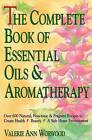 The Complete Book of Essential Oils and Aromatherapy: Over 600 Natural, Non-Toxic and Fragrant Recipes to Create Health, Beauty and a Safe Home by Valerie Ann Worwood (Paperback, 1991)