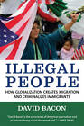 Illegal People: How Globalization Creates Migration and Criminalizes Immigrants by David Bacon (Paperback, 2009)